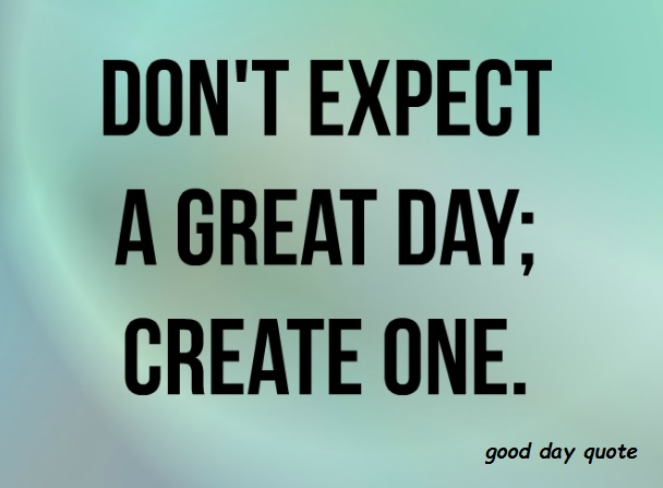 Great Day Quotes | 100 Good Day Quotes With Images For Daily Dose Of Inspiration